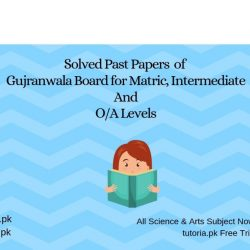 Solved Past Papers of GujranwalaBoard for Matric,Intermediate and O_A Levels